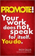 Promote! Your Work Does Not Speak for Itself. You Do.